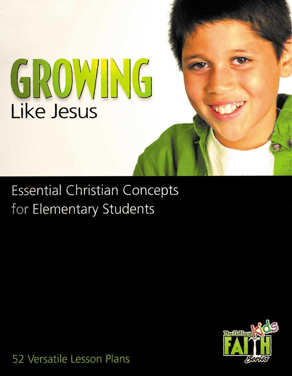 Growing Like Jesus: Essential Christian Concepts for Elementary Students (Building Faith Kids)