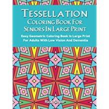 Tessellation Coloring Book For Adults In Large Print: Easy Geometric Patterns In Large Print For Adults And Seniors
