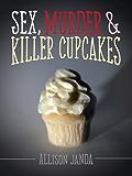 Sex, Murder & Killer Cupcakes (Marian Moyer Book 1)