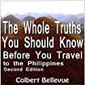 The Whole Truths You Should Know Before You Travel to the Philippines: Second Edition Audiobook by Colbert Bellevue Narrated by Tim Friedlander