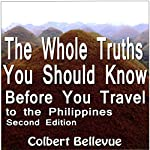 The Whole Truths You Should Know Before You Travel to the Philippines: Second Edition | Colbert Bellevue