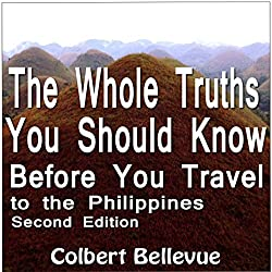 The Whole Truths You Should Know Before You Travel to the Philippines: Second Edition