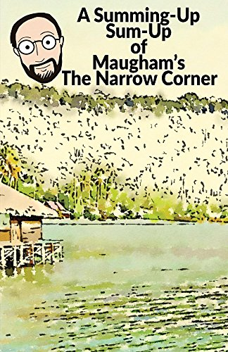 Summing-Up Sum-Up: Maugham's The Narrow Corner (Summing-Up Sum-Ups Book 1)