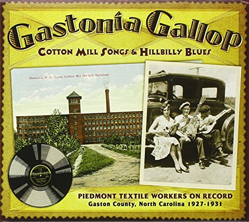 Gastonia Gallop: Cotton Mill Songs & Hillbilly Blues - Piedmont Textile Workers On Record: Gaston County, North Carolina, 1927-1931 ()