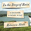In the Days of Rain: A Daughter, a Father, a Cult Audiobook by Rebecca Stott Narrated by Rebecca Stott