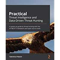 Practical Threat Intelligence and Data-Driven Threat Hunting: A hands-on guide to threat hunting with the ATT&CK…