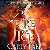 Fire and Ice: Supernatural Renegades, Book 6 | Carly Fall