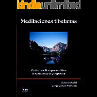 Meditaciones tibetanas. Cuatro prácticas para cultivar la sabiduría y la compasión