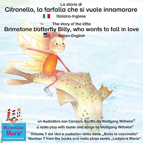 La storia di Citronello, la farfalla che si vuole innamorare: Italiano-Inglese / The story of the little brimstone butterfly Billy, who wants to fall in love: Italian-English (Bella la coccinella / Ladybird Marie 7)