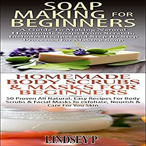 Essential Oils Box Set 5: Soap Making for Beginners & Homemade Body Scrubs & Masks for Beginners Audiobook