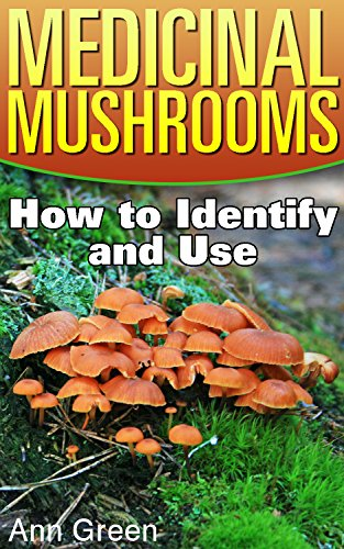 Medicinal Mushrooms: How to Identify and Use: (Mushroom Hunting, Mushroom Foraging)