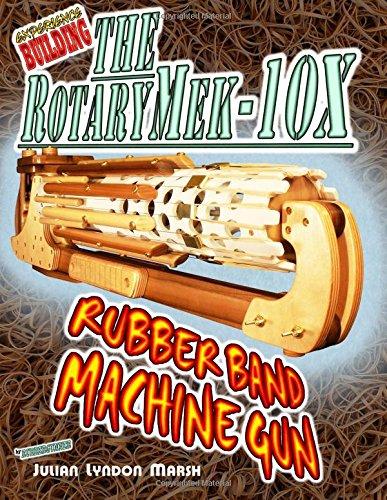 Experience Building The RotaryMek 10X Rubber Band Machine Gun