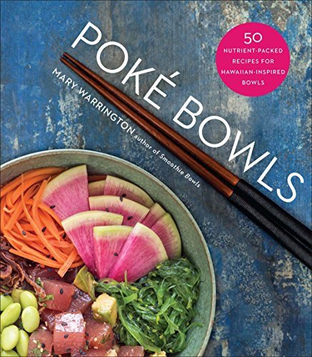 Poké Bowls: 50 Nutrient-Packed Recipes for Hawaiian-Inspired Bowls by Mary Warrington