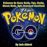 Pokemon Go Game Guide, Tips, Hacks, Cheats Mods, Apk, Download Unofficial | Josh Abbott