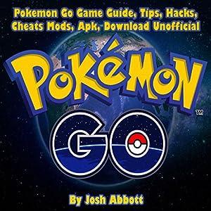 Pokemon Go Game Guide, Tips, Hacks, Cheats Mods, Apk, Download Unofficial Audiobook