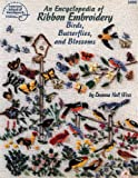 img - for An Encyclopedia of Ribbon Embroidery Birds, Butterflies, and Blossoms book / textbook / text book
