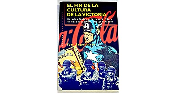 El fin de la cultura de la victoria / the End of the Culture of Victory (Spanish Edition): Tom Engelhardt: 9788449303692: Amazon.com: Books