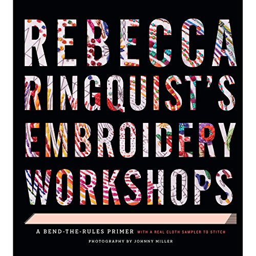 - Rebecca Ringquist's Embroidery Workshops: A Bend-the-Rules Primer