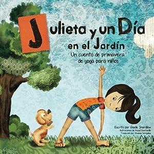 Julieta y un día en el jardín: Un cuento de primavera de yoga para niños (Spanish Edition)