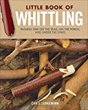 #8: Little Book of Whittling, Gift Edition: Passing Time on the Trail, on the Porch, and Under the Stars (Fox Chapel Publishing) 18 Step-by-Step Projects Including Forks, Birds, Animals, Trees, Flowers