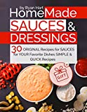 Homemade sauces and dressings. 30 original recipes for sauces for your favorite dishes.