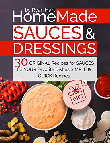 Homemade sauces and dressings. 30 original recipes for sauces for your favorite dishes. by [Hart, Ryan]