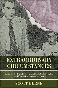 EXTRAORDINARY CIRCUMSTANCES: Based on the true story of a Landmark Custody Battle and Parental Abduction Survivor