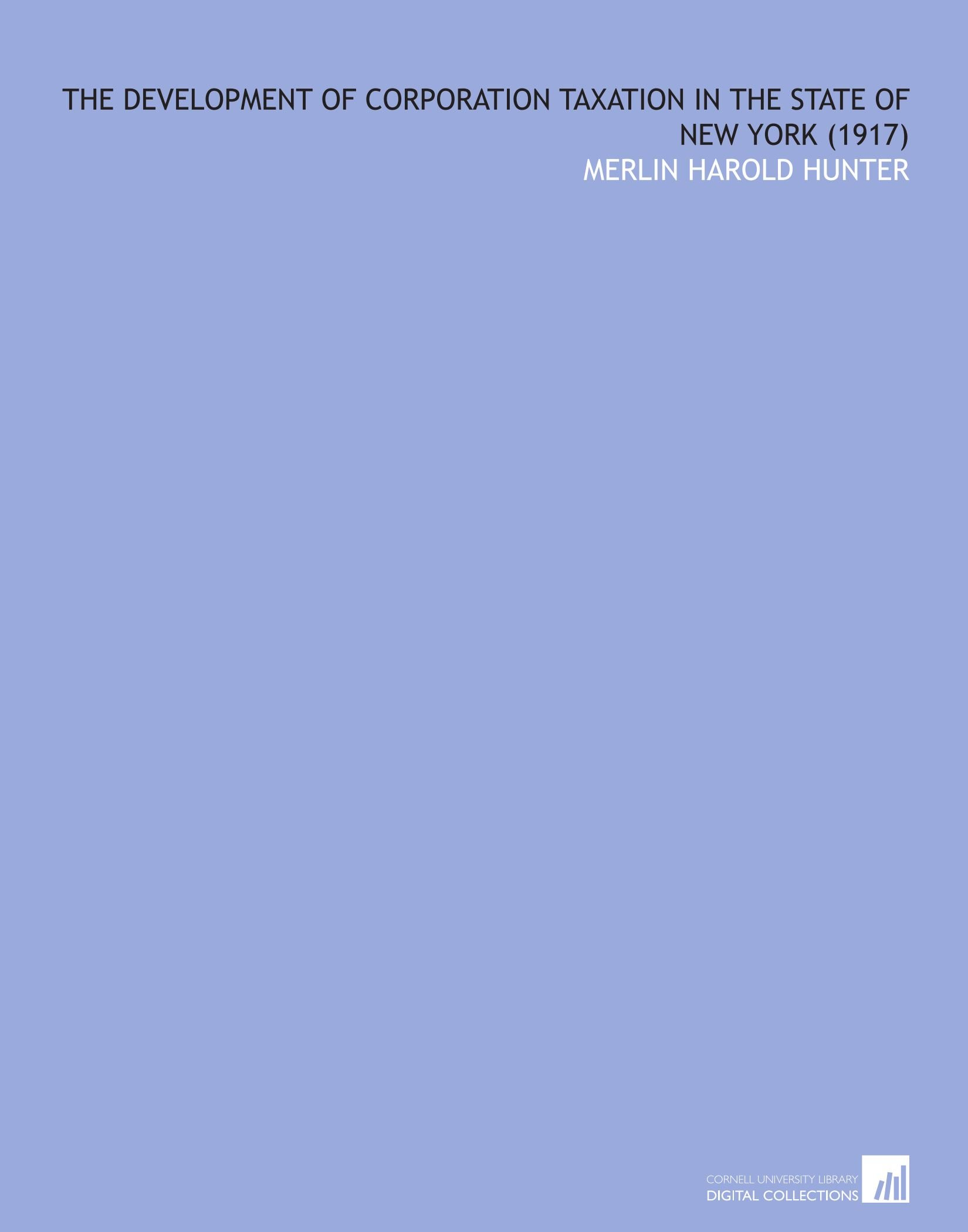 Read Online The Development of Corporation Taxation in the State of New York (1917) pdf