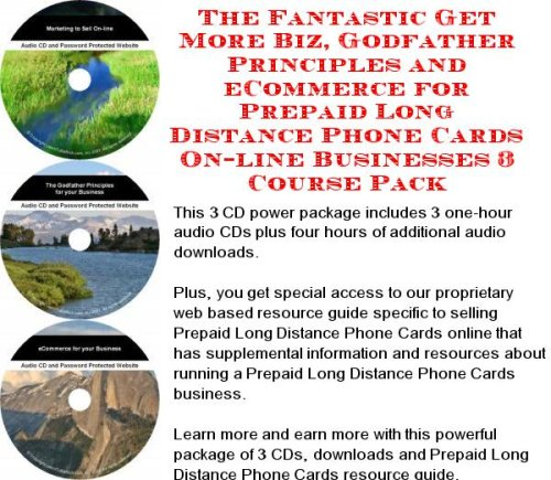 (The Fantastic Get More Biz, Godfather Principles and eCommerce for Prepaid Long Distance Phone Cards On-line Businesses 3 Course)
