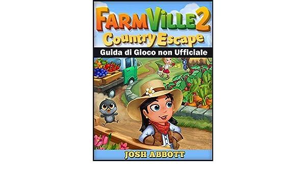 Farmville 2 Country Escape Guida di Gioco non Ufficiale (Italian