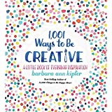1,001 Ways to Be Creative: A Little Book of Everyday Inspiration