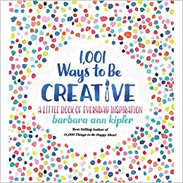 1001 ways to be creative a little book of everyday inspiration