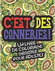 C'est des conneries!: Un livre de coloriage grossier pour adultes