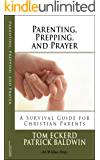 Parenting, Prepping, and Prayer: A Survival Guide for Christian Parents (Christian Survival Preparedness Book Series 3)