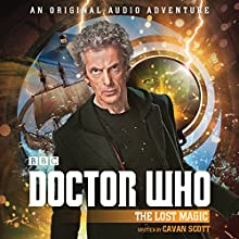 Doctor Who: The Lost Magic: 12th Doctor Audio Original Performance by Cavan Scott Narrated by Dan Starkey