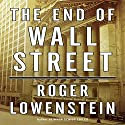 The End of Wall Street Audiobook by Roger Lowenstein Narrated by Erik Synnestvedt