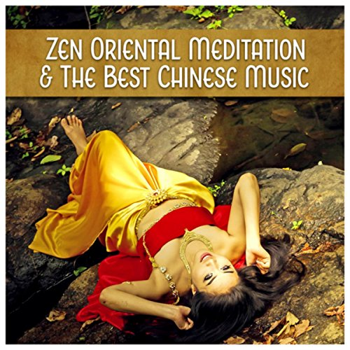 Zen Oriental Meditation & The Best Chinese Music - Buddhist Relaxation Songs, Reaching Mindfulness, Astral Projection, Tai Chi, Qi Gong, Yoga