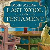 Last Wool and Testament: A Haunted Yarn Shop Mystery, Book 1 | Molly MacRae