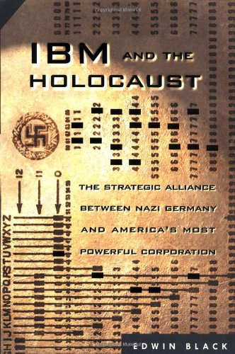 Ibm And The Holocaust  The Strategic Alliance Between Nazi Germany And Americas Most Powerful Corporation