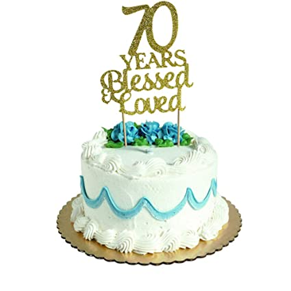 Amazon 70 Years Blessed Loved Cake Topper For 70th Birthday Wedding Anniversary Party Decorations Gold Glitter Home Improvement