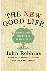 The New Good Life: Living Better Than Ever in an Age of Less Hardcover