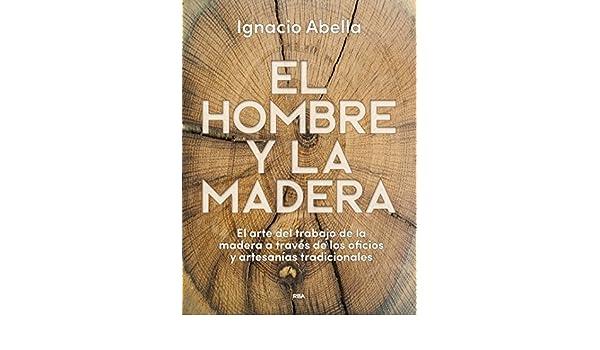 HOMBRE Y LA MADERA ARTE DE TRABAJAR LA MADERA: IGNACIO ...