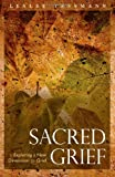 Sacred Grief: Exploring a New Dimension to Grief