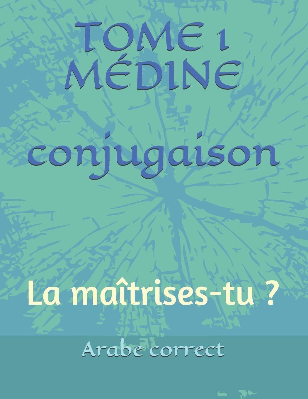 Conjugaison Tome 1 Medine La Maitrises Tu Conjugaison Des Tomes De Medine French Edition Arabe Correct 9798653391712 Amazon Com Books