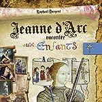 Jeanne d'Arc racontée aux enfants | Raphaël Dargent