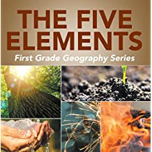 The Five Elements First Grade Geography Series: 1st Grade Books (Children's How Things Work Books)