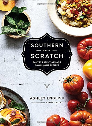 Southern from Scratch: Pantry Essentials and Down-Home Recipes by Ashley English