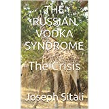 THE RUSSIAN VODKA SYNDROME: The Crisis