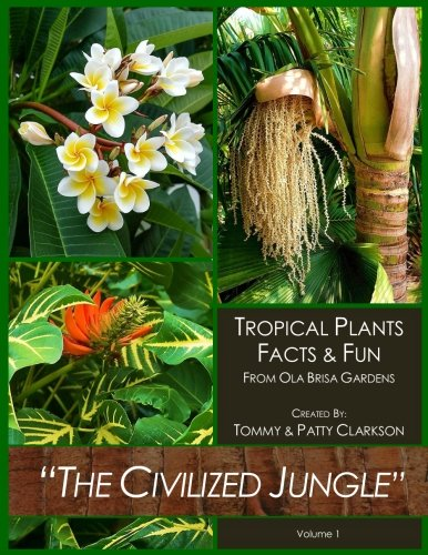 The Civilized Jungle: Tropical Plants Facts & Fun From Ola Brisa Gardens (Volume 1) by Tommy Clarkson (Image #1)