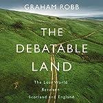 The Debatable Land | Graham Robb